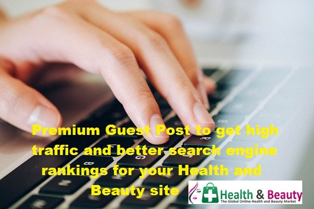 Premium Guest Post to get high traffic and better search engine rankings for your health and beauty site