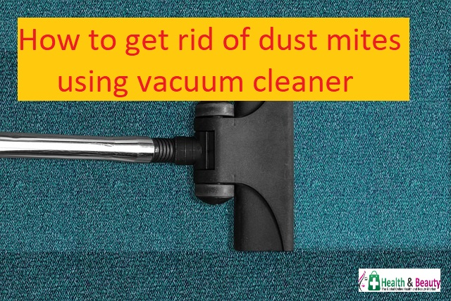 How to get rid of dust mites using vacuum cleaner